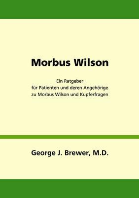 Morbus Wilson - Ein Ratgeber für Patienten und deren Angehörige zu Morbus Wilson und Kupferfragen