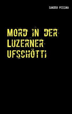 Mord in der Luzerner Ufschötti