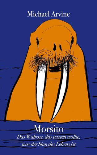 Morsito - Das Walross, das wissen wollte, was der Sinn des Lebens ist