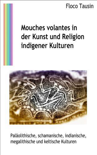 Mouches volantes in der Kunst und Religion indigener Kulturen
