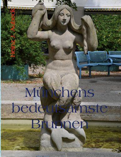 Münchens bedeutsamste Brunnen