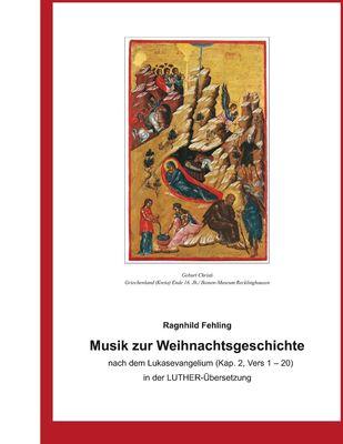 Musik zur Weihnachtsgeschichte nach dem Lukasevangelium (Kap. 2, Vers 1 - 20) in der Luther - Übersetzung