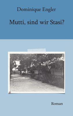 Mutti, sind wir Stasi?