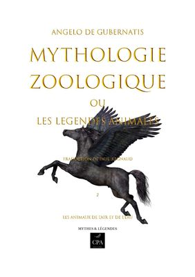 Mythologie zoologique ou les légendes animales, tome 2