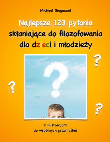 Najlepsze 123 pytania sklaniajace do filozofowania dla dzieci i mlodziezy