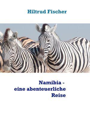 Namibia - eine abenteuerliche Reise