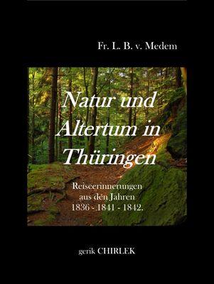 Natur und Altertum in Thüringen - Reiseerinnerungen aus den Jahren 1836 - 1841 -1842
