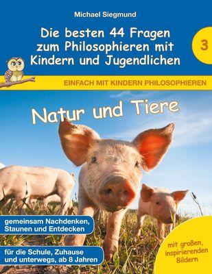 Natur und Tiere - Die besten 44 Fragen zum Philosophieren mit Kindern und Jugendlichen