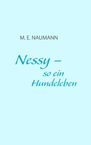 Nessy - so ein Hundeleben