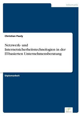 Netzwerk- und Internetsicherheitstechnologien in der IT-basierten Unternehmensberatung