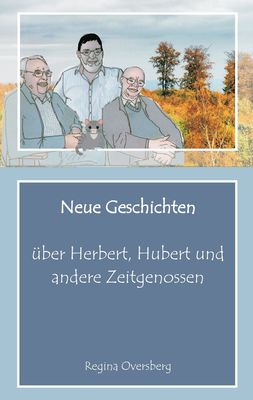 Neue Geschichten über Herbert, Hubert und andere Zeitgenossen