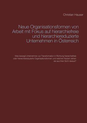 Neue Organisationsformen von Arbeit mit Fokus auf hierarchiefreie und hierarchiereduzierte Unternehmen in Österreich