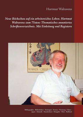 Neue Rückschau auf ein arbeitsreiches Leben  Hartmut Walravens zum 75sten: Thematisches annotiertes Schriftenverzeichnis Mit Einleitung und Registern