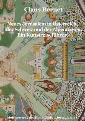 Neues Jerusalem in Österreich, der Schweiz und der Alpenregion. Ein Kunstreiseführer.