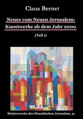Neues vom Neuen Jerusalem: Kunstwerke ab dem Jahr 2000 (Teil 1)