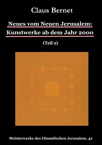 Neues vom Neuen Jerusalem: Kunstwerke ab dem Jahr 2000 (Teil 2)