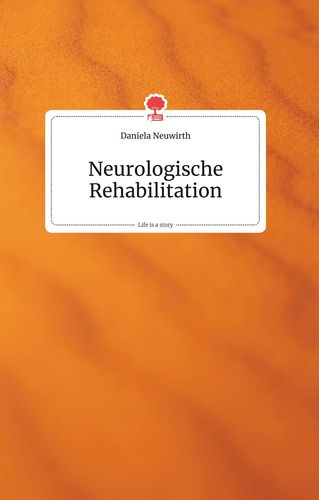 Neurologische Rehabilitation. Life is a Story - story.one