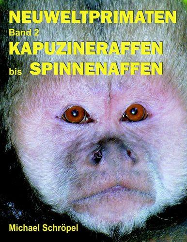 Neuweltprimaten Band 2 Kapuzineraffen bis Spinnenaffen