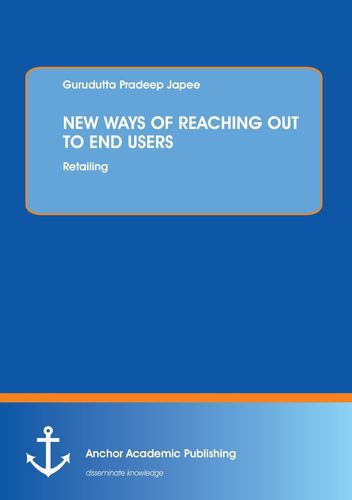 NEW WAYS OF REACHING OUT TO END USERS