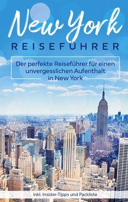New York Reiseführer: Der perfekte Reiseführer für einen unvergesslichen Aufenthalt in New York inkl. Insider-Tipps und Packliste