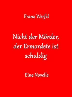 Nicht der Mörder, der Ermordete ist schuldig