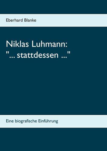 """Niklas Luhmann: """"... stattdessen ..."""""""