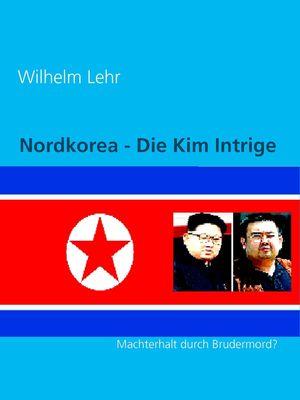 Nordkorea - Die Kim Intrige