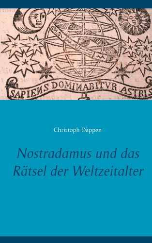 Nostradamus und das Rätsel der Weltzeitalter