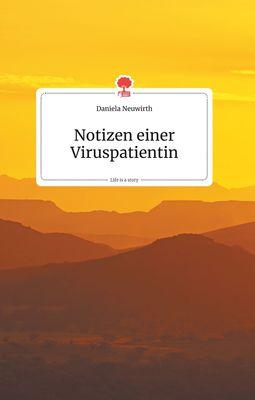 Notizen einer Viruspatientin. Life is a Story - story.one