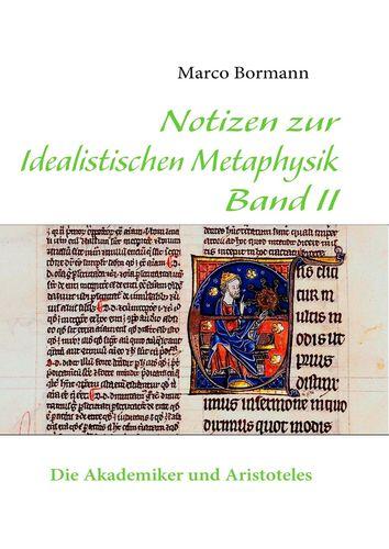 Notizen zur Idealistischen Metaphysik Band II