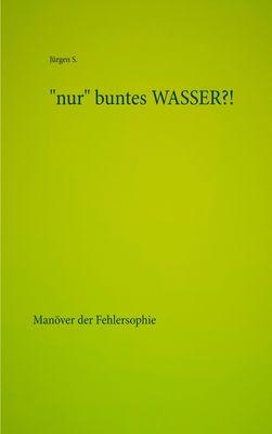 """""""nur"""" buntes WASSER?!"""