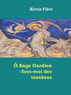 Ô Ange Gardien : Sors-moi des ténèbres