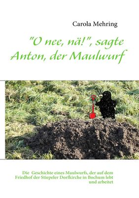 """""""O nee, nä!"""", sagte Anton, der Maulwurf"""