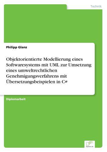 Objektorientierte Modellierung eines Softwaresystems mit UML zur Umsetzung eines umweltrechtlichen Genehmigungsverfahrens mit Übersetzungsbeispielen in C#