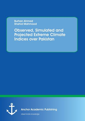 Observed, Simulated and Projected Extreme Climate Indices over Pakistan