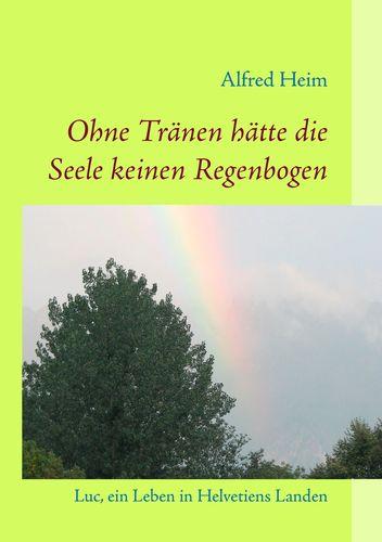 Ohne Tränen hätte die Seele keinen Regenbogen!