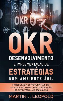 OKR - Desenvolvimento e implementação de estratégias num ambiente ágil