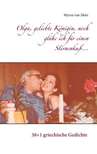 Olga, geliebte Königin, noch glühe ich für einen Sternenkuß...