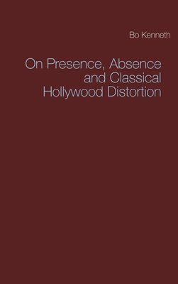 On Presence, Absence and Classical Hollywood Distortion
