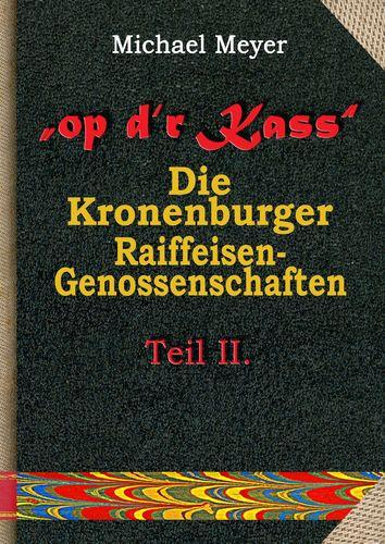 op dr Kass - Die Kronenburger Raiffeisen-Genossenschaften von der Weimarer Republik bis zum Jahr 1972