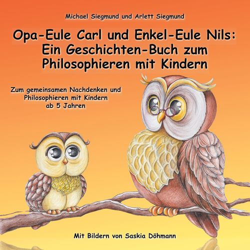 Opa-Eule Carl und Enkel-Eule Nils: Ein Geschichten-Buch zum Philosophieren mit Kindern