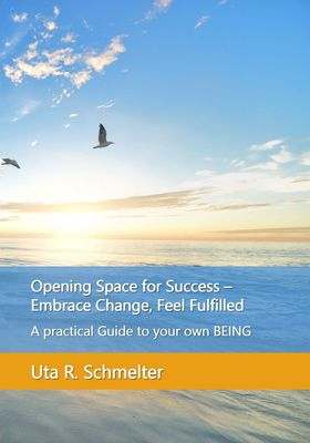 Opening Space for Success - Embrace Change, Feel Fulfilled