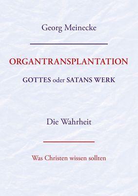 ORGANTRANSPLANTATION. Gottes oder Satans Werk? Die Wahrheit.