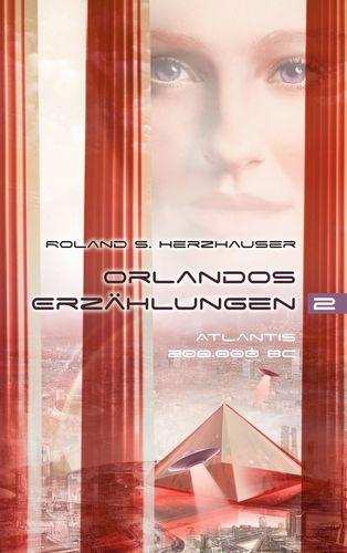 Orlandos Erzählungen - Atlantis 200.000 BC
