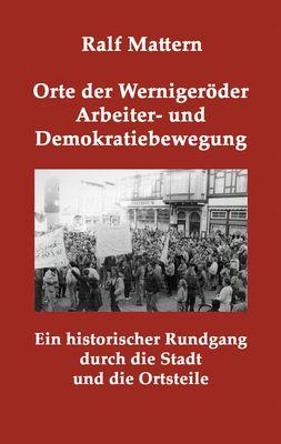 Orte der Wernigeröder Arbeiter- und Demokratiebewegung