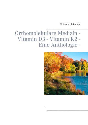 Orthomolekulare Medizin - Vitamin D3 - Vitamin K2 - Eine Anthologie