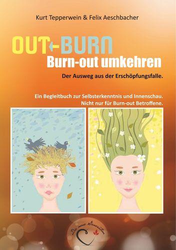 Out-Burn, Burn-out umkehren. Der Ausweg aus der Erschöpfungsfalle.