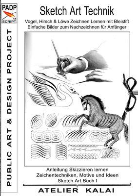 PADP-Script 11: Sketch Art Technik - Vogel, Hirsch und Löwe Zeichnen Lernen mit Bleistift - Einfache Bilder zum Nachzeichnen für Anfänger