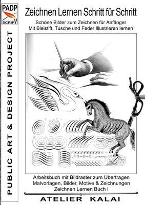 PADP-Script 11: Zeichnen lernen Schritt für Schritt - Schöne Bilder zum Zeichnen für Anfänger - Mit Bleistift, Tusche und Feder illustrieren lernen