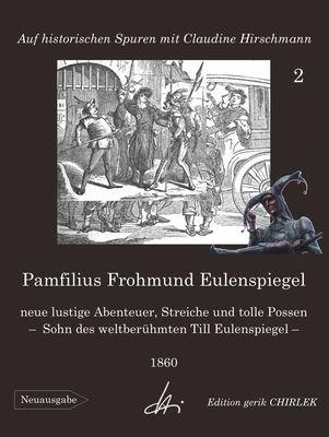 Pamfilius Frohmund Eulenspiegel - neue lustige Abenteuer, Streiche und tolle Possen -  Sohn des weltberühmten Till Eulenspiegel
